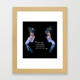 She Has No Idea The Effect She Can Have Framed Art Print