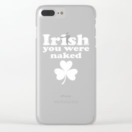 Irish You Were Naked Shamrock Clover St Patricks Day Clear iPhone Case