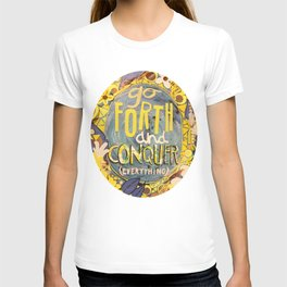 Go Forth and Conquer (everything) T-shirt