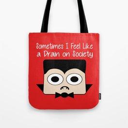 Sometimes I Feel Like a Drain on Society Tote Bag