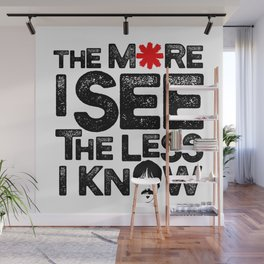 The more I see the less I know Wall Mural