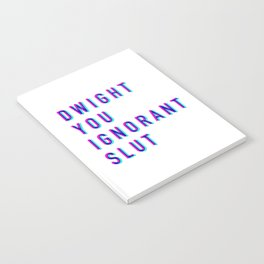 Dwight You Ignorant Slut (3D) Notebook