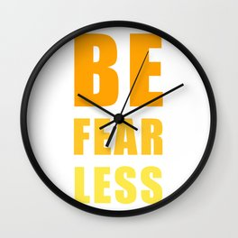 Be Fearless Wall Clock