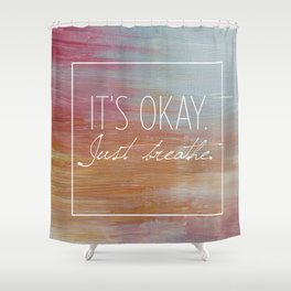 It's okay. Just breathe. Shower Curtain