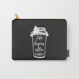 life begins after coffee Carry-All Pouch