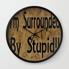I'm Surrounded By Stupid!! Funny Saying, Humor Wall Clock
