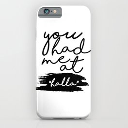 you had me at halla iPhone Case