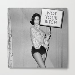 Not Your Bitch Women's Rights Feminist black and white photograph Metal Print