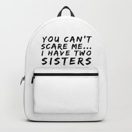 You Can't Scare Me I Have Two Sisters Backpack