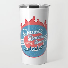 Dance to the distortion (Chained To The Rhythm lyrics) Travel Mug