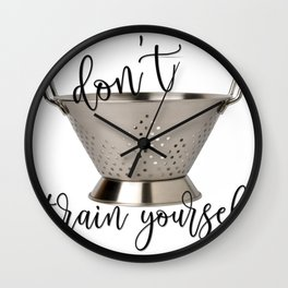 Don't Strain Yourself Collander Strainer Cooking Wall Clock