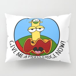 Give Me A Merit Badge Now! Pillow Sham