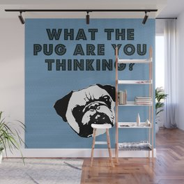 What the Pug Are You Thinking? Wall Mural