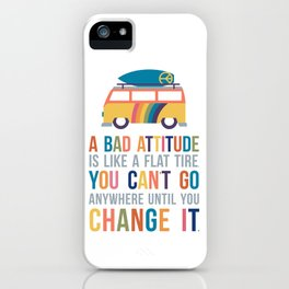 A Bad Attitude Is Like a Flat Tire Quote Art iPhone Case