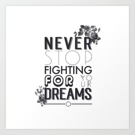Never Stop Fighting For Dreams - Motivation Quote Art Print