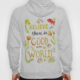 Quote: Believe there is good in the world Hoody