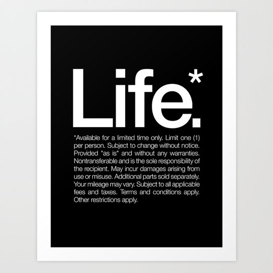 Life.* Available for a limited time only. Art Print