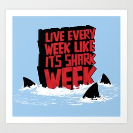 Live every week like its SHARK WEEK! Art Print