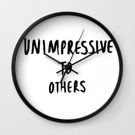 UNIMPRESSIVE TO OTHERS Wall Clock