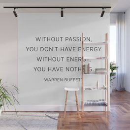 Warren Buffett quotes - Without Passion Wall Mural