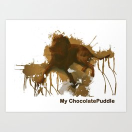 My Chocolate Puddle Art Print