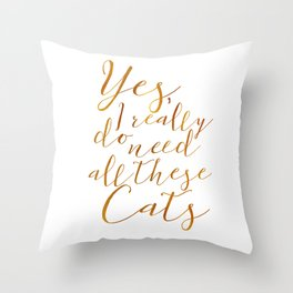Yes, I really do need all these Cats Gold Throw Pillow