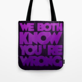 We Both Know You're Wrong Tote Bag