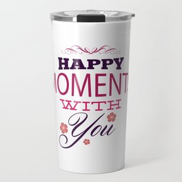 Happy Moments With You - Valentines Day Travel Mug