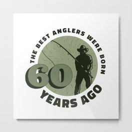 The Best Anglers Were Born 60 Years Ago Metal Print