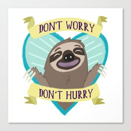 Don't Worry, Don't Hurry Canvas Print