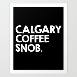 Calgary Coffee Snob Art Print