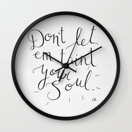 Don't Let Em Taint Your Soul Wall Clock
