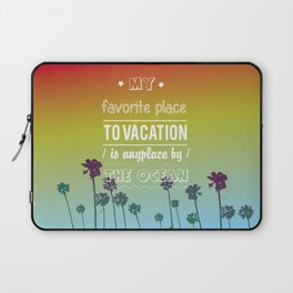 Favourite place to vacation is any place by the ocean Laptop Sleeve