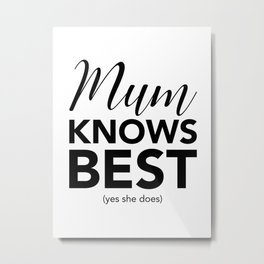 Mum knows best (yes she does) Metal Print