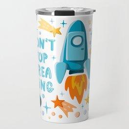 Don't stop dreaming. Lettering and cartoon rocket motivational illustration Travel Mug