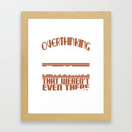 Funny Overthink Tshirt Design Creating Problems Framed Art Print
