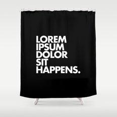 LOREM IPSUM DOLOR SIT HAPPENS Shower Curtain