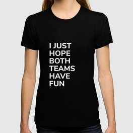 I Just Hope Both Teams Have Fun - Funny US Football T-shirt
