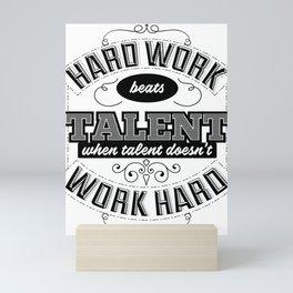 Hard work beats talent when talent doesn't work hard Mini Art Print