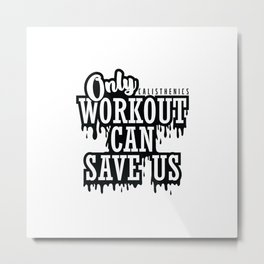 """Calisthenics Training """"Only Workout can Save us"""" Metal Print"""