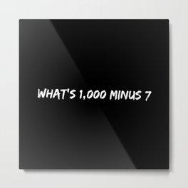 What's 1000 minus 7 Metal Print