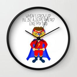 When I grow up I'll be a superhero like my dad Wall Clock