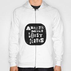 Artists Make Lousy Slaves Hoody