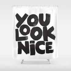 YOU LOOK NICE Shower Curtain