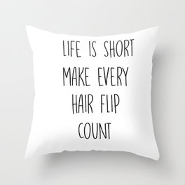 Life is short make every hair flip count Throw Pillow