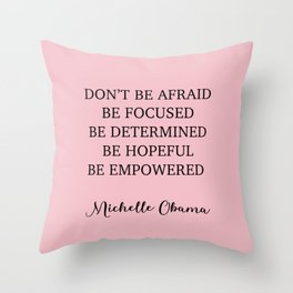 Don't be afraid BE FOCUSED BE DETERMINED BE HOPEFUL BE EMPOWERED Throw Pillow