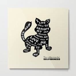 There 's nothing wrong about selfishness Metal Print