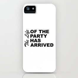 The Life Of The Party Has Arrived Sayings Sarcasm Humor Quotes iPhone Case