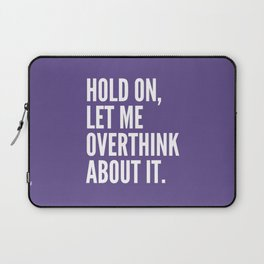 Hold On Let Me Overthink About It (Ultra Violet) Laptop Sleeve
