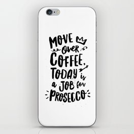 Move Over Coffee Today is a Job For Prosecco black and white typography home room wall decor iPhone Skin
